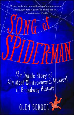 Song of Spider-Man: The Inside Story of the Most Controversial Musical in Broadway History de Glen Berger