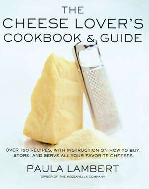 The Cheese Lover's Cookbook and Guide: Over 100 Recipes, with Instructions on How to Buy, de Paula Lambert