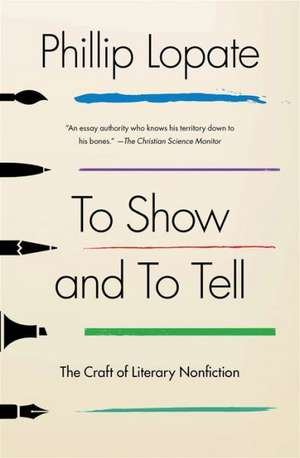 To Show and to Tell:  The Craft of Literary Nonfiction de Phillip Lopate