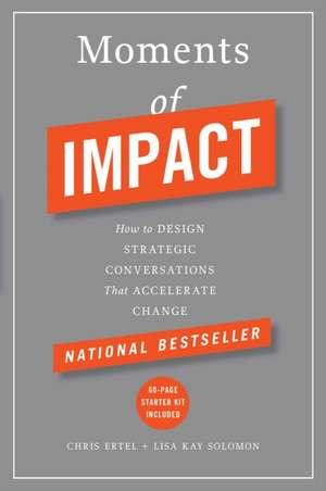 Moments of Impact:  How to Design Strategic Conversations That Accelerate Change de Chris Ertel