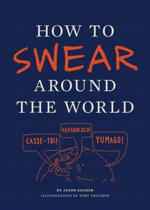 How to Swear Around the World de Toby Triumph