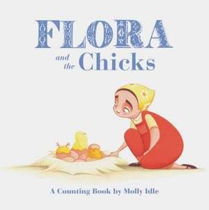 Flora and the Chicks: A Counting Book by Molly Idle de Molly Schaar Idle