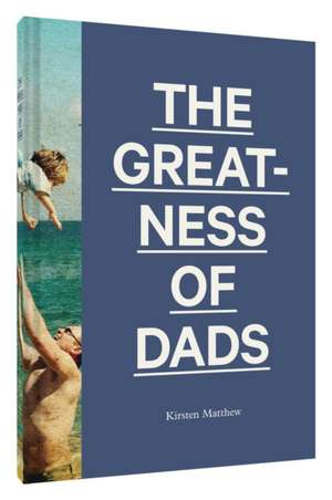 The Greatness of Dads de Kirsten Matthew