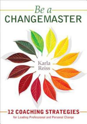 Be a CHANGEMASTER: 12 Coaching Strategies for Leading Professional and Personal Change de Karla Reiss