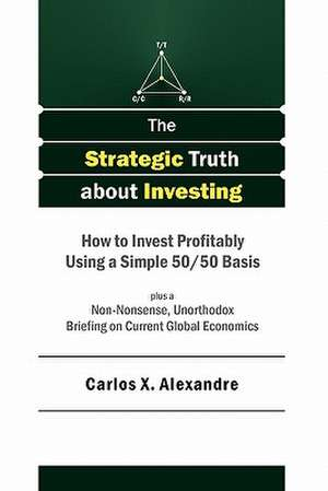 The Strategic Truth about Investing de Carlos X. Alexandre