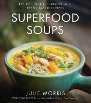 Superfood Soups:  100 Delicious, Energizing & Plant-Based Recipes de Julie Morris