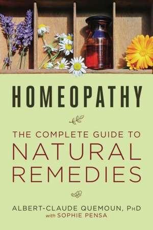 Homeopathy: The Complete Guide to Natural Remedies de Albert-Claude Quemoun