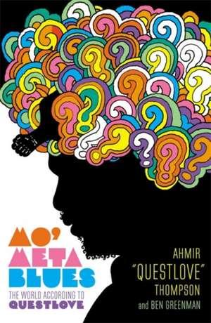 "Mo' Meta Blues: The World According to Questlove de Ahmir ""Questlove"" Thompson"