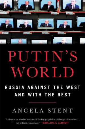 Putin's World: Russia Against the West and with the Rest de Angela Stent