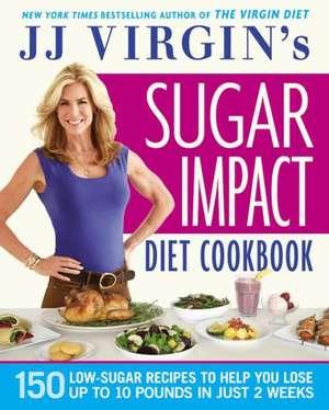 JJ Virgin's Sugar Impact Diet Cookbook: 150 Low-Sugar Recipes to Help You Lose Up to 10 Pounds in Just 2 Weeks de J. J. Virgin