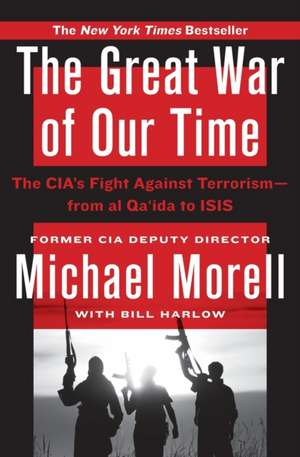 The Great War of Our Time: The CIA's Fight Against Terrorism--From al Qa'ida to ISIS de Michael Morell