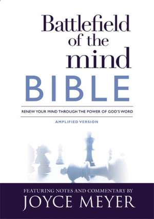 Battlefield of the Mind Bible: Renew Your Mind Through the Power of God's Word de Joyce Meyer