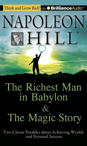 The Richest Man in Babylon & the Magic Story:  Two Classic Parables about Achieving Wealth and Personal Success de Napoleon Hill Foundation