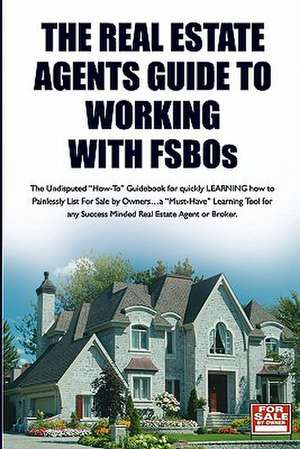The Real Estate Agent's Guide to Working with Fsbos de Scot Kenkel
