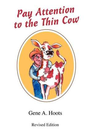 Pay Attention to the Thin Cow de Gene A. Hoots