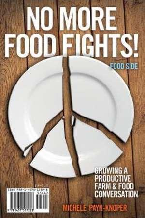 No More Food Fights! Growing a Productive Farm & Food Conversation de Michele Payn-Knoper