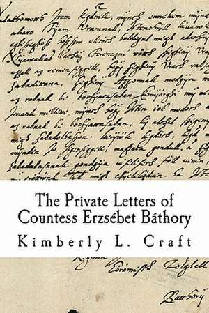 The Private Letters of Countess Erzsebet Bathory de Kimberly L. Craft