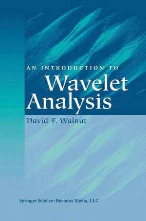 An Introduction to Wavelet Analysis de David F. Walnut