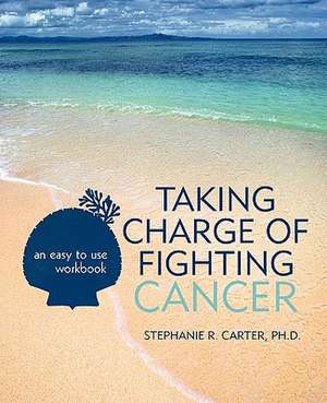 Taking Charge of Fighting Cancer de Stephanie R. Carter Ph. D.