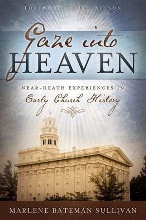 Gaze Into Heaven:  Near-Death Experiences in Early Church History de Marlene Bateman Sullivan