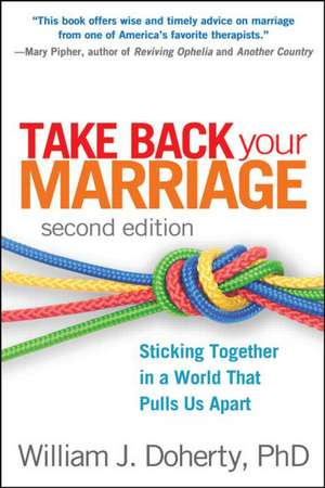 Take Back Your Marriage:  Sticking Together in a World That Pulls Us Apart de William J. Doherty