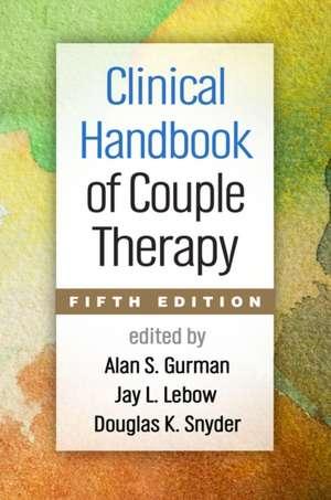Clinical Handbook of Couple Therapy, Fifth Edition:  An Empirically Supported Treatment de Alan S. Gurman