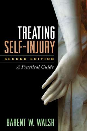 Treating Self-Injury:  A Practical Guide de Barent W. Walsh