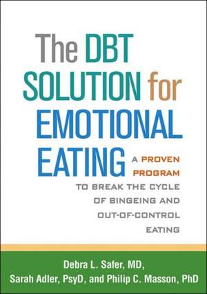 The Dbt Solution for Emotional Eating: A Proven Program to Break the Cycle of Bingeing and Out-Of-Control Eating de Debra L. Safer