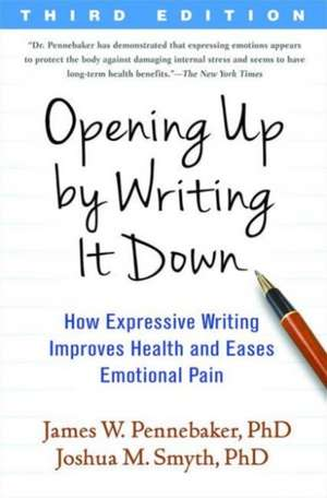 Opening Up by Writing It Down, Third Edition:  How Expressive Writing Improves Health and Eases Emotional Pain de James W. Pennebaker