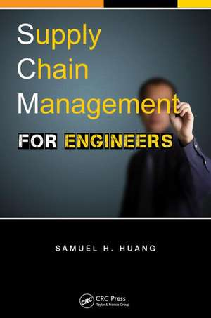 Supply Chain Management for Engineers de Samuel H. Huang