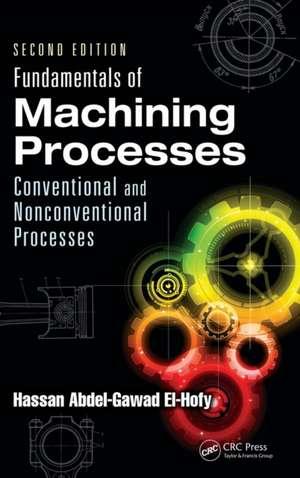 Fundamentals of Machining Processes:  Conventional and Nonconventional Processes, Second Edition de Hassan Abdel El-Hofy