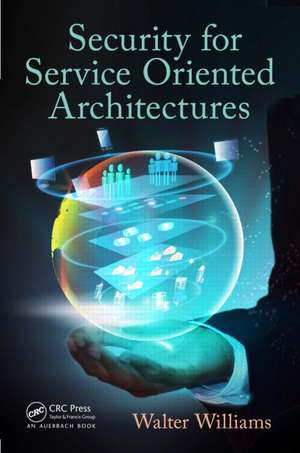 Security for Service Oriented Architectures de Walter Williams
