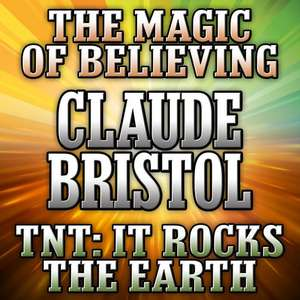 The Magic of Believing and TNT: It Rocks the Earth de Claude Bristol