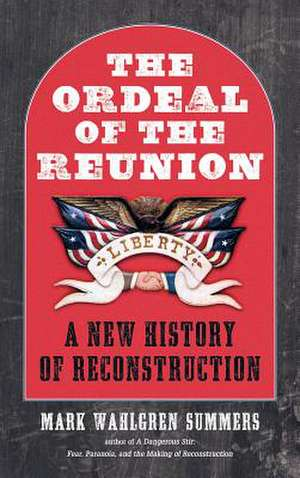The Ordeal of the Reunion:  A New History of Reconstruction de Mark Wahlgren Summers