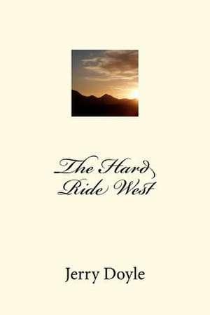 The Hard Ride West de Jerry L. Doyle