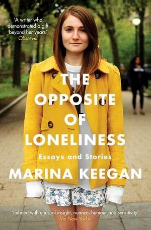 The Opposite of Loneliness: Essays and Stories de Marina Keegan