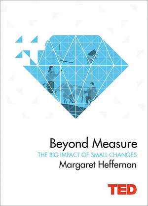 Beyond Measure: The Big Impact of Small Changes de Margaret Heffernan