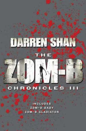 Zom-B Chronicles III: Bind-up of Zom-B Baby and Zom-B Gladiator de Darren Shan