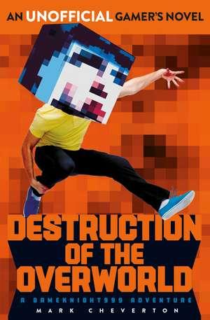 Destruction of the Overworld: a Gameknight999 Adventure