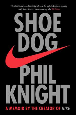 Shoe Dog: A Memoir by the Creator of NIKE de Phil Knight
