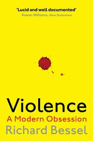 Violence: A Modern Obsession de Richard Bessel