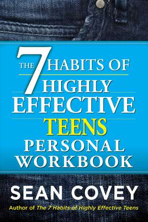 The 7 Habits of Highly Effective Teenagers Personal Workbook