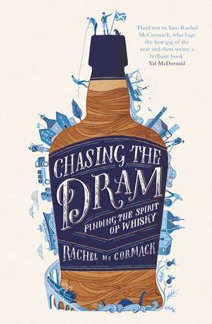 Chasing the Dram: Finding the Spirit of Whisky de Rachel McCormack