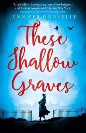 These Shallow Graves de Jennifer Donnelly