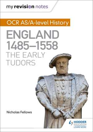My Revision Notes: OCR AS/A-level History: England 1485-1558: The Early Tudors