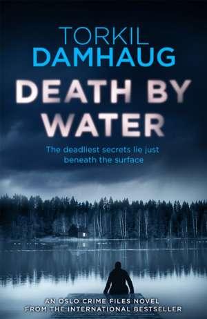Death By Water (Oslo Crime Files 2) de Torkil Damhaug