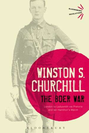 The Boer War: London to Ladysmith via Pretoria and Ian Hamilton's March de Sir Sir Winston S. Churchill