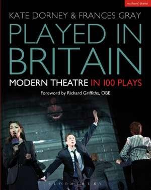 Played in Britain: Modern Theatre in 100 Plays de Kate Dorney
