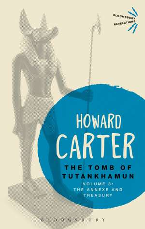 The Tomb of Tutankhamun: Volume 3: The Annexe and Treasury de Howard Carter