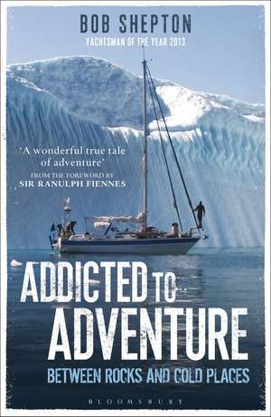 Addicted to Adventure: Between Rocks and Cold Places de Revd Bob Shepton
